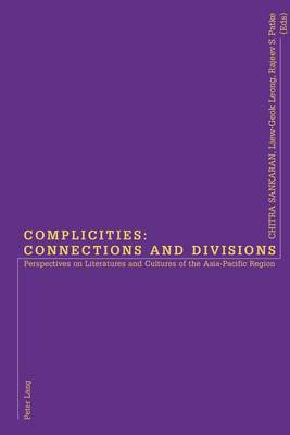 Complicities: Connections and Divisions: Perspectives on Literatures and Cultures of the Asia-Pacific Region (Paperback)
