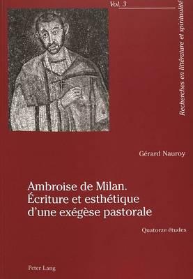 Ambroise de Milan. criture Et Esth tique d'Une Ex g se Pastorale: Quatorze  tudes - Recherches En Litterature Et Spiritualite 3 (Paperback)