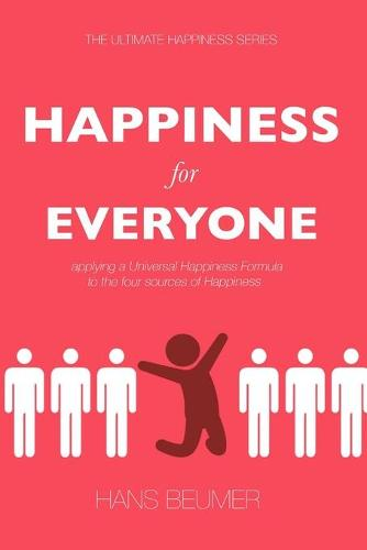 Happiness for Everyone: Applying a Universal Happiness Formula to the Four Sources of Happiness (Paperback)