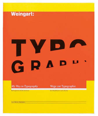 Weingart: Typography - My Way to Typography - Retrospective in Ten Chapters with Thoughts by Paul Rand (Hardback)