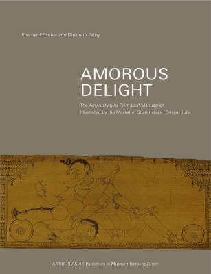 Amorous Delight: Amorous Delight: the Amarushataka Palm-leaf Manuscript Artibus Asiae Supplementum 47 (Hardback)