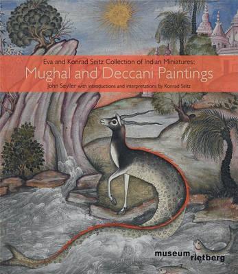 Mughal and Deccani Paintings: The Eva and Konrad Seitz Collection of Indian Miniatures (Hardback)