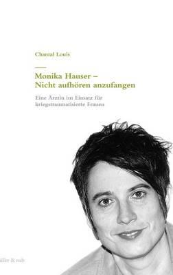 Monika Hauser - Nicht Aufhoren Anzufangen (Hardback)