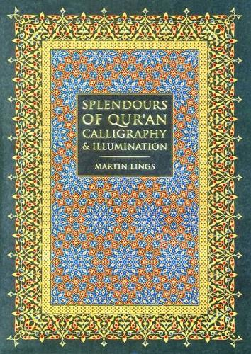 Splendours of Qur'an Calligraphy & Illumination (Hardback)