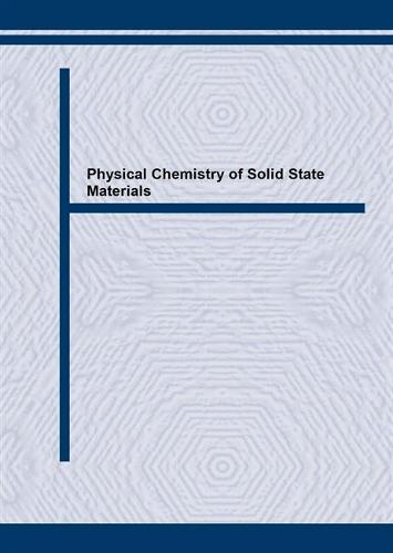Physical Chemistry of Solid State Materials: Proceedings of the 6th International Seminar on the Physical Chemistry of Solid State Materials, El Jadida, Morocco, 1993 REMCES VI - Advanced Materials Research Vols 1-2 (Paperback)