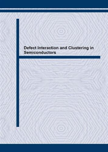Defect Interaction and Clustering in Semiconductors - Solid State Phenomena v. 85-86 (Paperback)