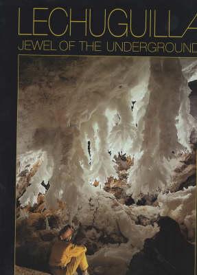 Lechuguilla: Jewel of the Underground (Hardback)