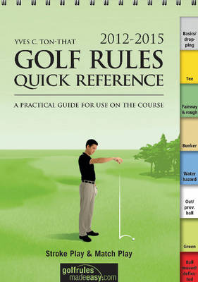 Golf Rules Quick Reference 2012-2015: A Practical Guide for Use on the Course (Spiral bound)