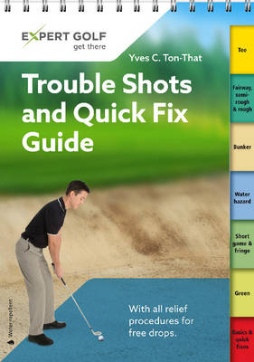 Trouble Shots and Quick Fix Guide: Golf Tips for Around the Course (Spiral bound)