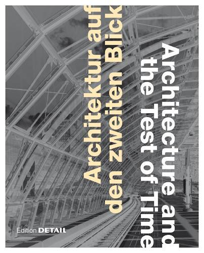Architektur auf den zweiten Blick / Architecture and the Test of Time - DETAIL Special (Hardback)