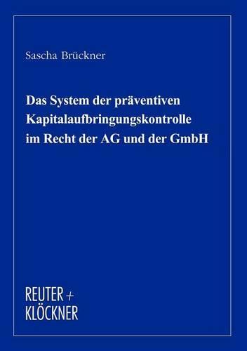 Das System Der PR Ventiven Kapitalaufbringunskontrolle Im Recht Der AG Und Der Gmbh (Paperback)