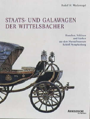 Wittelsbach State and Ceremonial Carriages: Coaches, Sleighs and Sedan Chairs in the Nymphenburg Castle Marstallmuseum v. 2 (Hardback)
