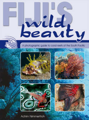 Fiji's Wild Beauty: A Photographic Guide to Coral Reefs of the South Pacific (Paperback)