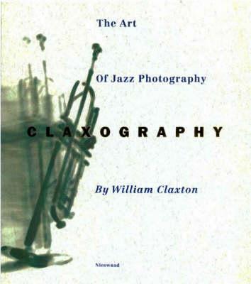 Claxography: The Art of Jazz Photography (Hardback)