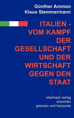 Italien - vom Kampf der Gesellschaft und Wirtschaft gegen den Staat (Paperback)