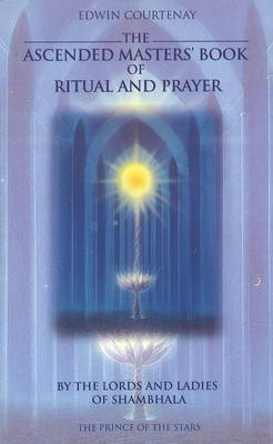 The Ascended Masters Book of Ritual and Prayer: By the Lords and Ladies of Shambhala (Paperback)
