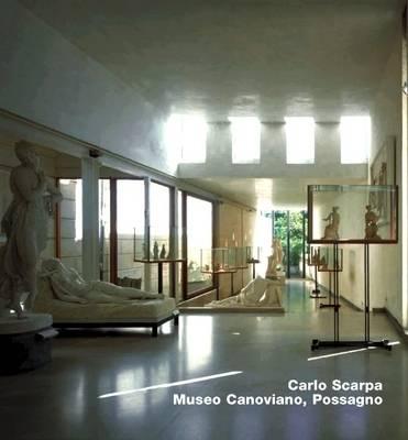 Carlo Scarpa. Museo Canoviano, Possagno: Opus 22 Series (Hardback)