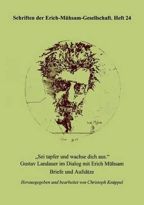 SEI Tapfer Und Wachse Dich Aus - Schriften Der Erich-Meuhsam-Gesellschaft 24 (Paperback)
