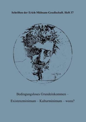 Bedingungsloses Grundeinkommen - Existenzminimum - Kulturminimum - Wozu? (Paperback)