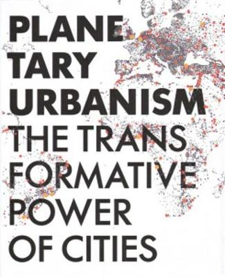 Planetary Urbanism - The Transformative Power of Cities (Paperback)