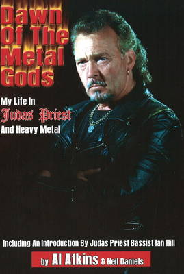 Dawn of the Metal Gods: My Life in Judas Priest and Heavy Metal (Paperback)
