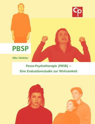 Pesso-Psychotherapie (Pbsb) - Eine Evaluationsstudie Zur Wirksamkeit (Paperback)