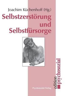 Selbstzerstorung Und Selbstfursorge (Paperback)