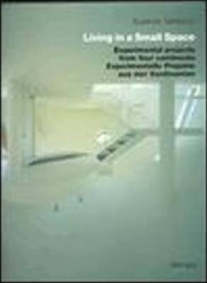 Living in a Small Space: Experimental Projects from Four Continents (Hardback)