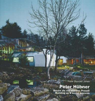 Peter Hubner: Building as a Social Process (Hardback)
