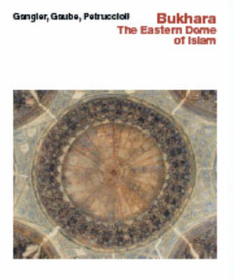 Bukhara--The Eastern Dome of Islam: The Eastern Dome of Islam (Hardback)