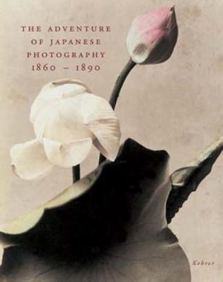 The Adventure Of Japanese Photography: 1860-1890 (Hardback)