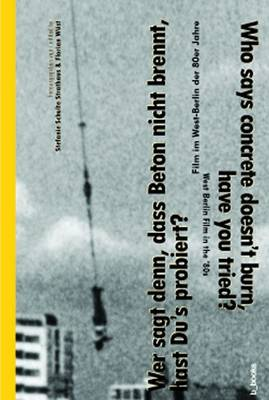 Who Says Concrete Doesn't Burn, Have You Tried?: West Berlin Film in the '80s (Paperback)