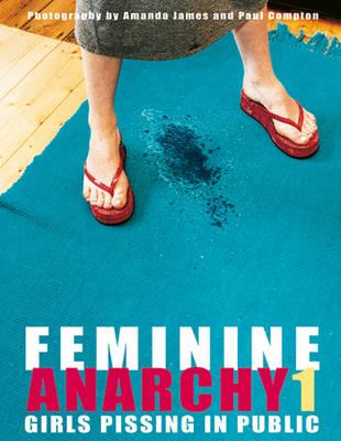 Feminine Anarchy 1: Girls Pissing in Public (Hardback)