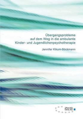 UEbergangsprobleme auf dem Weg in die ambulante Kinder-und Jugendlichenpsychotherapie (Paperback)