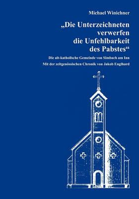 Die Unterzeichneten Verwerfen Die Unfehlbarkeit Des Pabstes (Paperback)