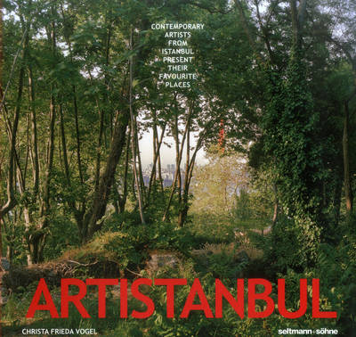 Artistanbul: Contemporary Artists from Istanbul Present Tteir Favorite Places (Hardback)