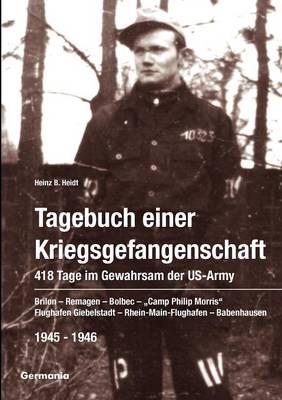 Tagebuch Einer Kriegsgefangenschaft: 418 Tage Im Gewahrsam Der Us-Army 1945-1946 (Paperback)