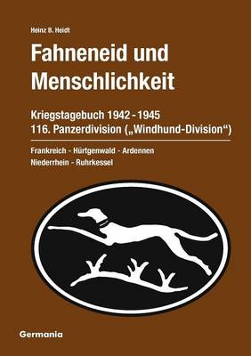 """Fahneneid Und Menschlichkeit - Kriegstagebuch 116. Panzerdivision (""""Windhund-Division"""") 1942-1945 (Paperback)"""