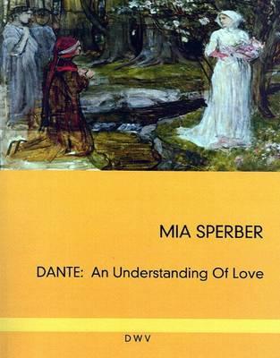 Dante: An Understanding of Love - DWV-Schriften zur Kulturgeschichte S. v. 2 (Paperback)