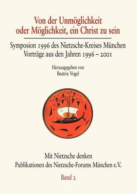 Von Der Unmoglichkeit Oder Moglichkeit, Ein Christ Zu Sein - Mit Nietzsche Denken 2 (Paperback)