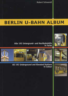 Berlin U-Bahn Album: All 192 Underground and Elevated Stations in Colour - Urban Transport in Germany No. 1 (Paperback)