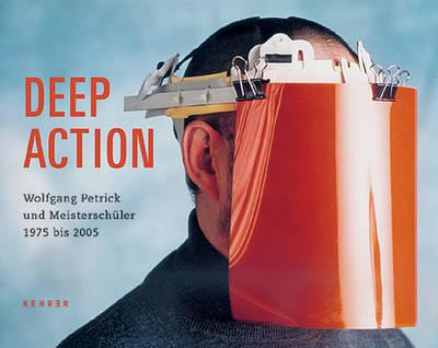 Deep Action: Wolfgang Petrick and Master Students (Hardback)