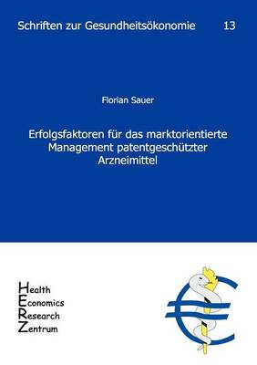 Erfolgsfaktoren Fur Das Marktorientierte Management Patentgesch Tzter Arzneimittel (Paperback)