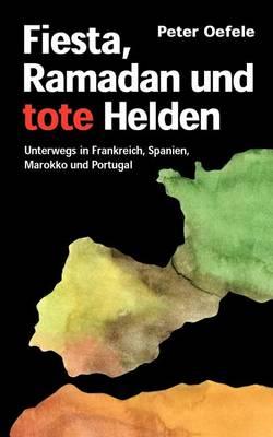 Fiesta, Ramadan Und Tote Helden (Paperback)
