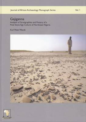Gajiganna: Analysis of Stratigraphies and Pottery of a Final Stone Age Culture of Northeast Nigeria - Journal of African Archaeology Monograph Series 1 (Hardback)