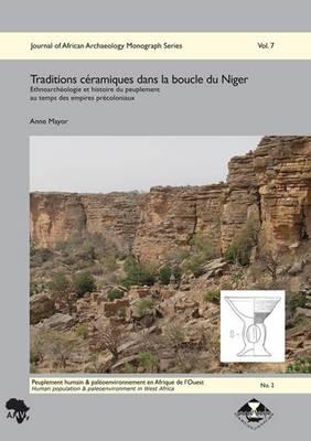 Traditions Ceramiques Dans La Boucle Du Niger: Ethnoarcheologie Et Histoire Du Peuplement Au Temps Des Empires Precoloniaux - Journal of African Archaeology Monograph Series 7 (Hardback)