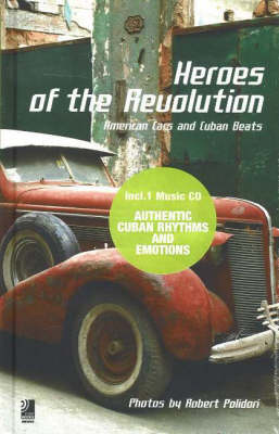 Heroes of the Revolution: American Cars and Cuban Beats (Hardback)