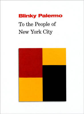 Blinky Palermo: To the People of New York (Hardback)