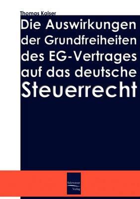 Die Auswirkung Der Grundfreiheiten Des Eg-Vertrages Auf Das Deutsche Steuerrecht (Paperback)