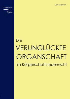 Die Verungl ckte Organschaft Im K rperschaftsteuerrecht (Paperback)